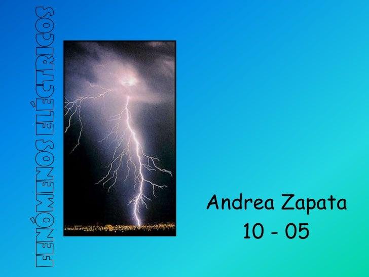 Fenómenos Eléctricos<br />Andrea Zapata<br />10- 05<br />