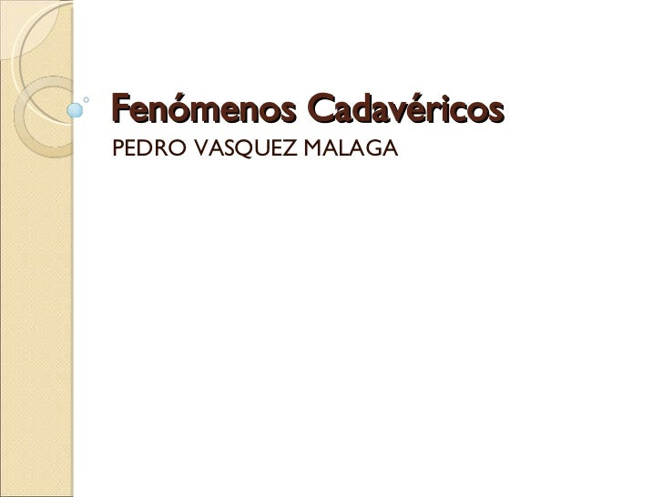 Fenómenos Cadavéricos PEDRO VASQUEZ MALAGA