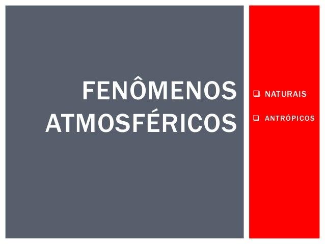 FENÔMENOS ATMOSFÉRICOS   NATURAIS  ANTRÓPICOS