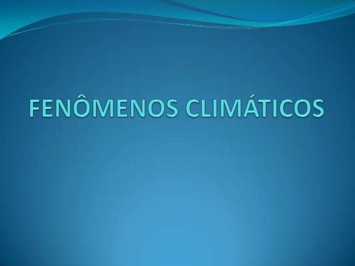 FENÔMENOS CLIMÁTICOS<br />