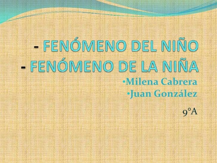 •Milena Cabrera •Juan González           9°A