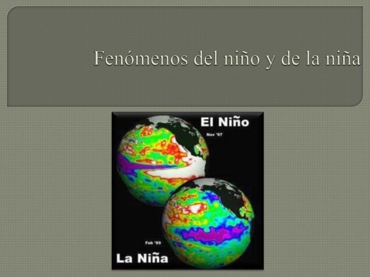 El Niño es un fenómeno climático, erráticamente cíclico (Strahler habla deciclos entre tres y ocho años), que consiste en ...