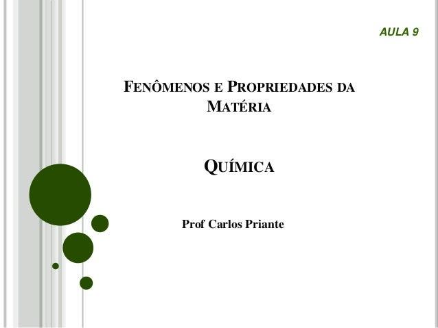 FENÔMENOS E PROPRIEDADES DA MATÉRIA QUÍMICA Prof Carlos Priante AULA 9