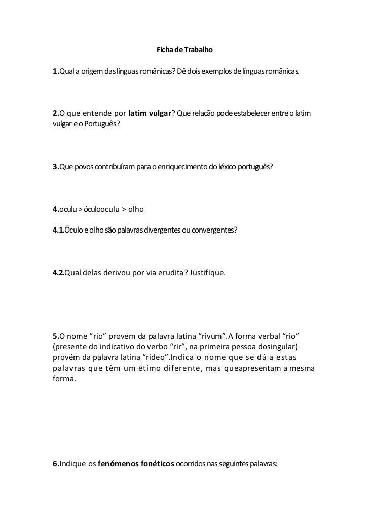 Ficha de Trabalho1.Qual a origem das línguas românicas? Dê dois exemplos de línguas românicas.2.O que entende por latim vu...