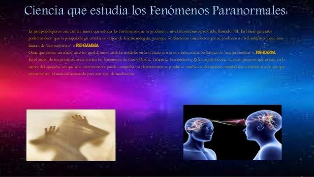 Ciencia que estudia los Fenómenos Paranormales: La parapsicología es una ciencia nueva que estudia los fenómenos que se pr...