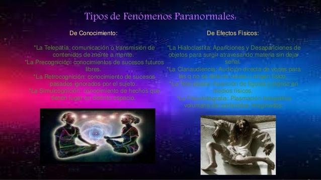 Tipos de Fenómenos Paranormales: De Conocimiento: *La Telepatía: comunicación o transmisión de contenidos de mente a mente...