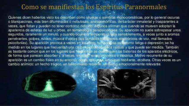 Como se manifiestan los Espíritus Paranormales Quienes dicen haberlos visto los describen como siluetas o sombras monocrom...