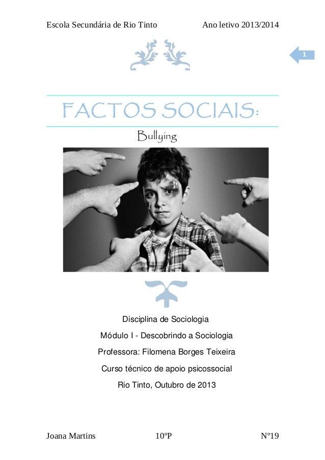 Escola Secundária de Rio Tinto  Ano letivo 2013/2014 1  FACTOS SOCIAIS: Bullying  Disciplina de Sociologia Módulo I - Desc...