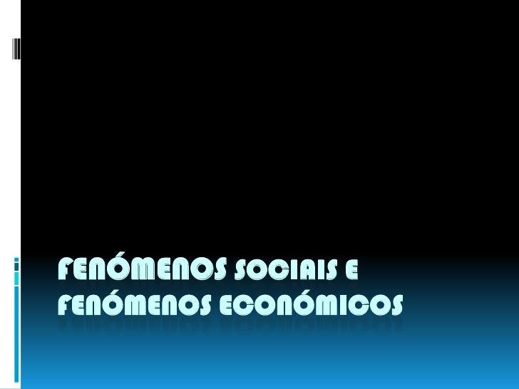 FENÓMENOS SOCIAIS E FENÓMENOS ECONÓMICOS<br />