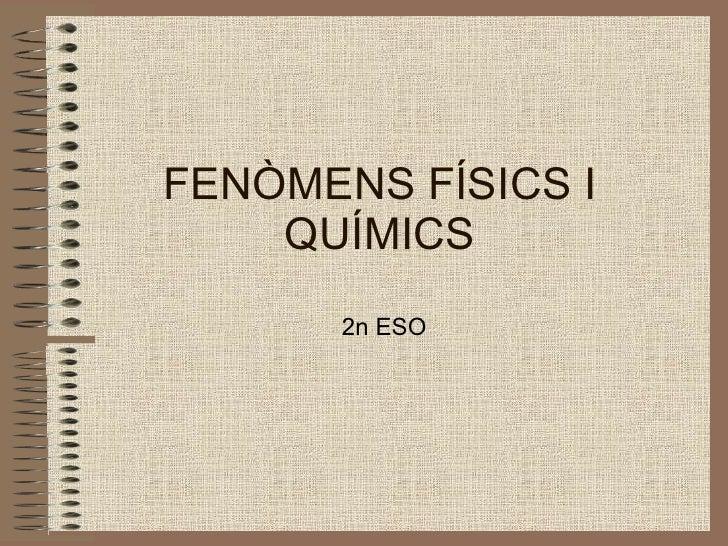 FENÒMENS FÍSICS I QUÍMICS 2n ESO