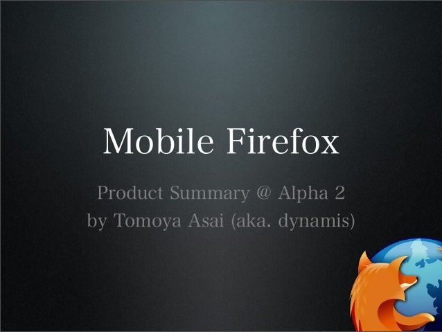 Mobile Firefox Product Summary @ Alpha 2 by Tomoya Asai (aka. dynamis)