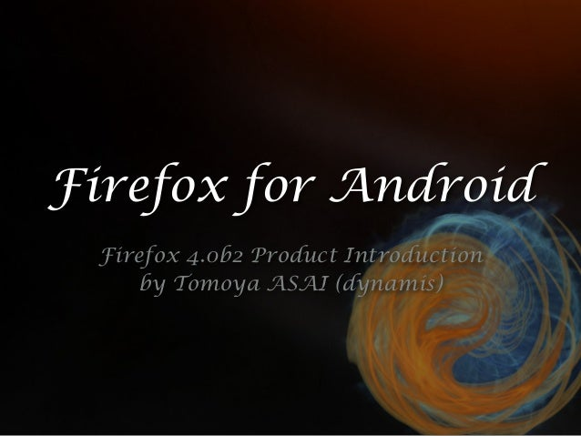Firefox for Android Firefox 4.0b2 Product Introduction by Tomoya ASAI (dynamis)