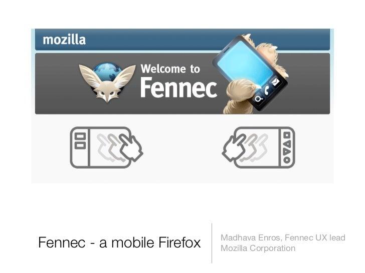Madhava Enros, Fennec UX lead Fennec - a mobile Firefox   Mozilla Corporation