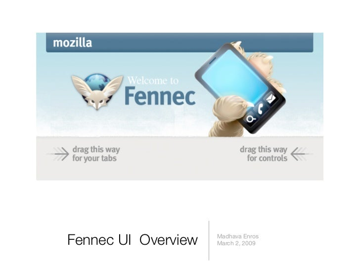 Fennec UI Overview   Madhava Enros                      March 2, 2009