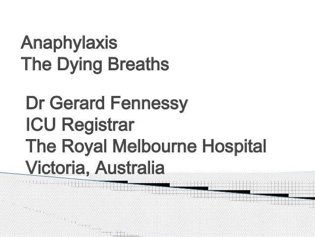 Anaphylaxis The Dying Breaths Dr Gerard Fennessy ICU Registrar The Royal Melbourne Hospital Victoria, Australia