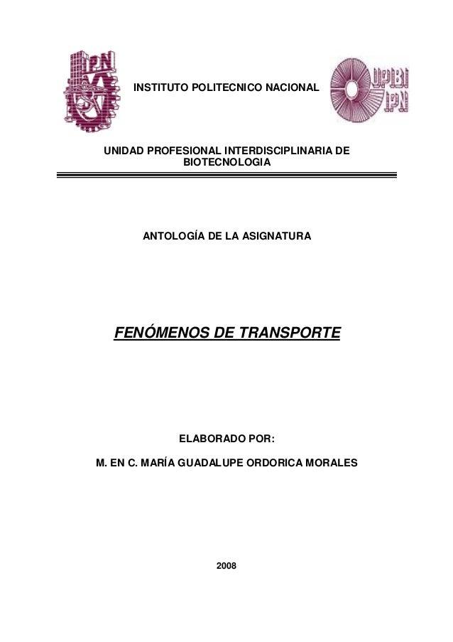 INSTITUTO POLITECNICO NACIONAL UNIDAD PROFESIONAL INTERDISCIPLINARIA DE BIOTECNOLOGIA ANTOLOGÍA DE LA ASIGNATURA FENÓMENOS...