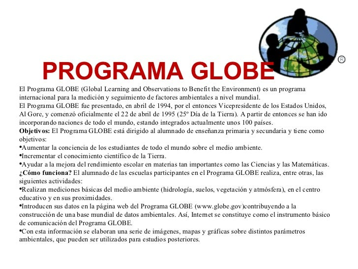 <ul><li>PROGRAMA GLOBE </li></ul><ul><li>El Programa GLOBE (Global Learning and Observations to Benefit the Environment) e...