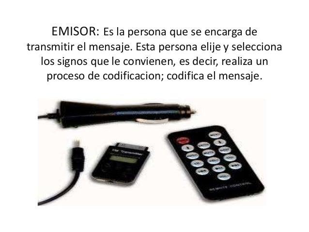 EMISOR: Es la persona que se encarga de transmitir el mensaje. Esta persona elije y selecciona los signos que le convienen...