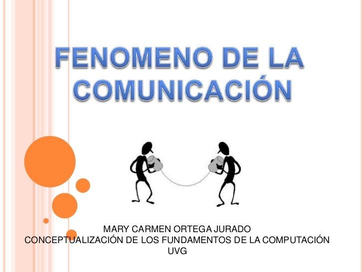 MARY CARMEN ORTEGA JURADOCONCEPTUALIZACIÓN DE LOS FUNDAMENTOS DE LA COMPUTACIÓN                          UVG