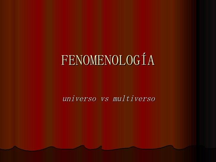 FENOMENOLOGÍAuniverso vs multiverso