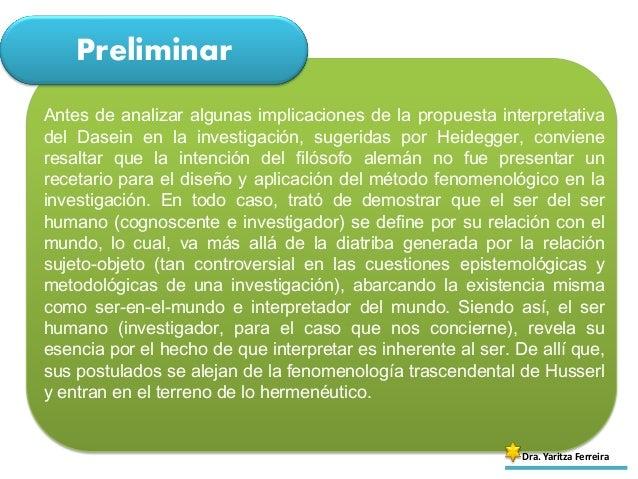 Preliminar Dra. Yaritza Ferreira Antes de analizar algunas implicaciones de la propuesta interpretativa del Dasein en la i...