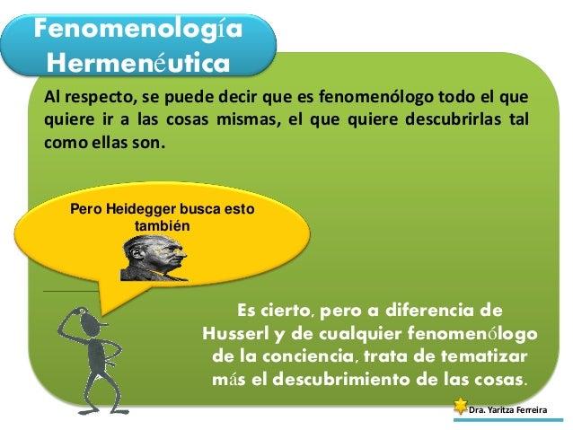 Fenomenología Hermenéutica Dra. Yaritza Ferreira Al respecto, se puede decir que es fenomenólogo todo el que quiere ir a l...