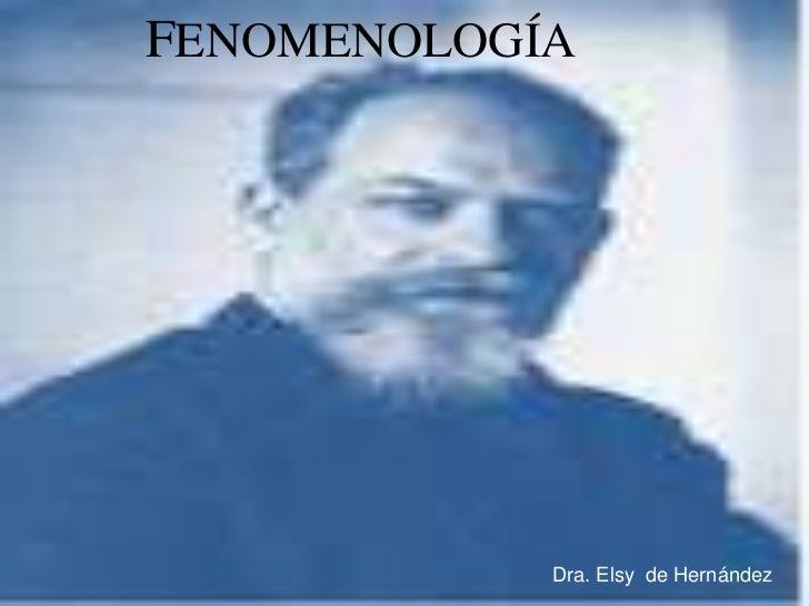 FENOMENOLOGÍA<br />UNEFA<br />Dra. Elsy  de Hernández <br />