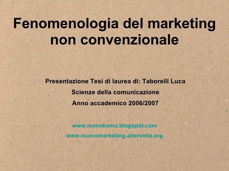 Fenomenologia del marketing non convenzionale Presentazione Tesi di laurea di: Taborelli Luca Scienze della comunicazione ...
