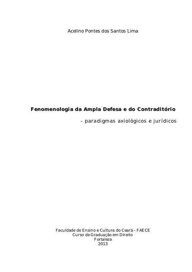 Acelino Pontes dos Santos Lima  Fenomenologia da Ampla Defesa e do Contraditório  - paradigmas axiológicos e jurídicos  Fa...