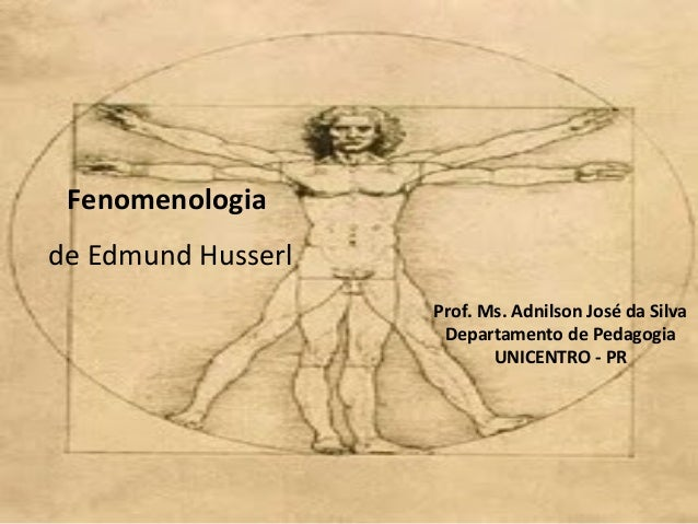 Fenomenologiade Edmund HusserlProf. Ms. Adnilson José da SilvaDepartamento de PedagogiaUNICENTRO - PR
