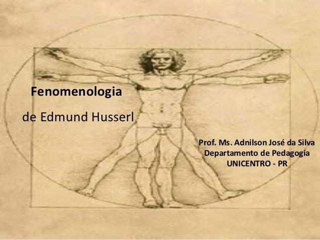 Fenomenologiade Edmund Husserl                    Prof. Ms. Adnilson José da Silva                     Departamento de Ped...
