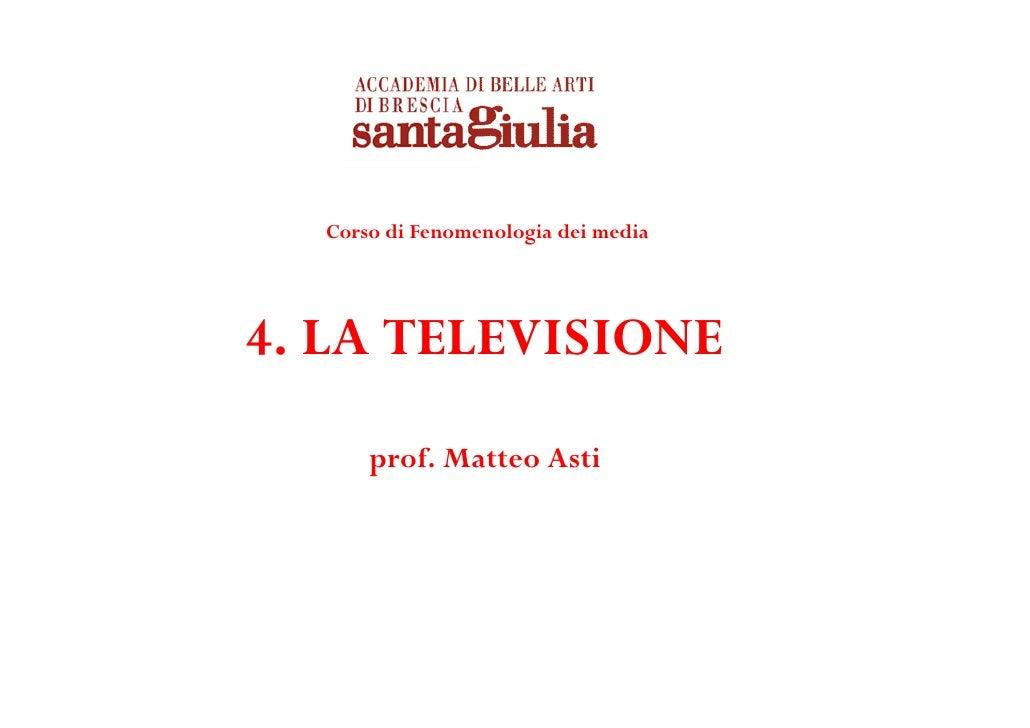 Corso di Fenomenologia dei media4. LA TELEVISIONE      prof. Matteo Asti