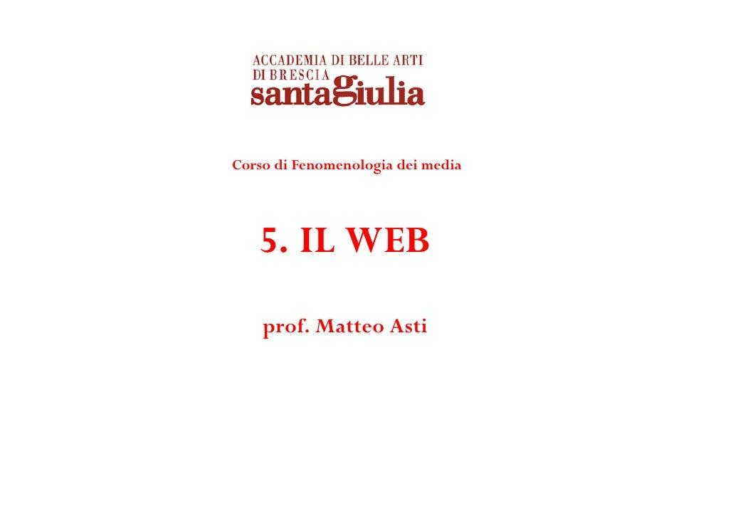 Corso di Fenomenologia dei media   5. IL WEB    prof. Matteo Asti