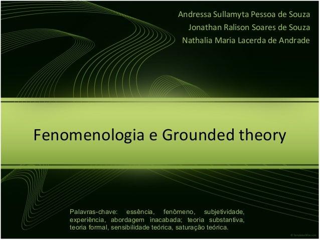 Fenomenologia e Grounded theory Andressa Sullamyta Pessoa de Souza Jonathan Ralison Soares de Souza Nathalia Maria Lacerda...