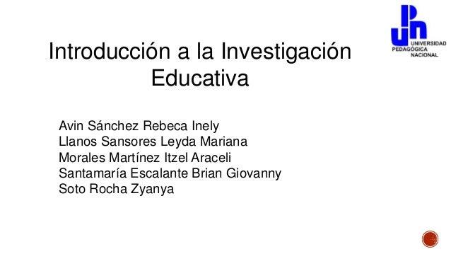 Introducción a la Investigación Educativa Avin Sánchez Rebeca Inely Llanos Sansores Leyda Mariana Morales Martínez Itzel A...