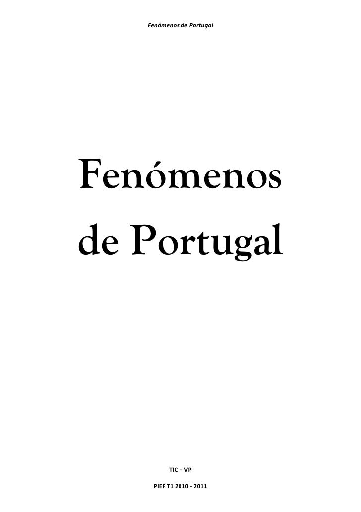 Fenómenos de PortugalFenómenosde Portugal         TIC – VP    PIEF T1 2010 - 2011