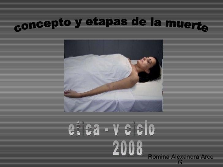 Romina Alexandra Arce G  concepto y etapas de la muerte etica - v ciclo  2008