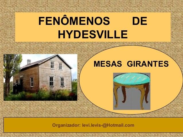 FENÔMENOS DE HYDESVILLE MESAS GIRANTES Organizador: levi.levis-@Hotmail.com