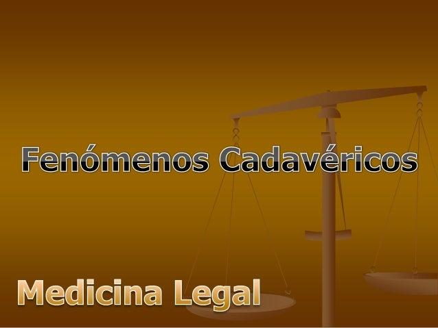 Fenómenos Cadavéricos    TEMPRANOS:1.   Enfriamiento cadavérico: Descenso gradual de     la temperatura corporal hasta eq...