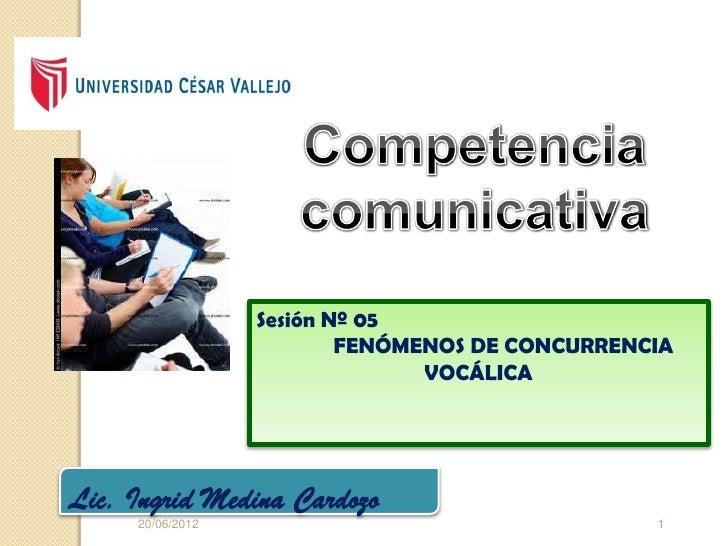 Sesión Nº 05                          FENÓMENOS DE CONCURRENCIA                                VOCÁLICALic. Ingrid Medina ...