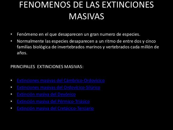 FENOMENOS DE LAS EXTINCIONES MASIVAS<br />Fenómeno en el que desaparecen un gran numero de especies.<br />Normalmente las ...