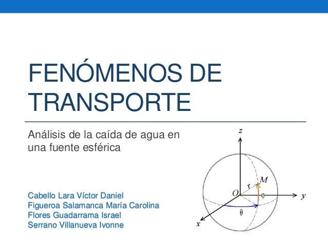 FENÓMENOS DE TRANSPORTE Análisis de la caída de agua en una fuente esférica Cabello Lara Víctor Daniel Figueroa Salamanca ...