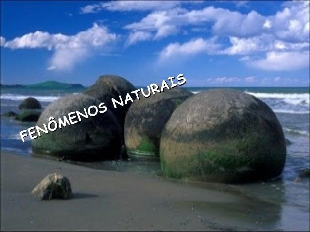 FENÔMENOS NATURAIS FENÔMENOS NATURAIS