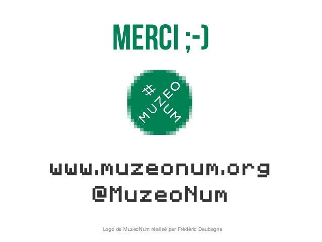 www.muzeonum.org @MuzeoNum Logo de MuzeoNum réalisé par Frédéric Daubagna MERCI ;-)