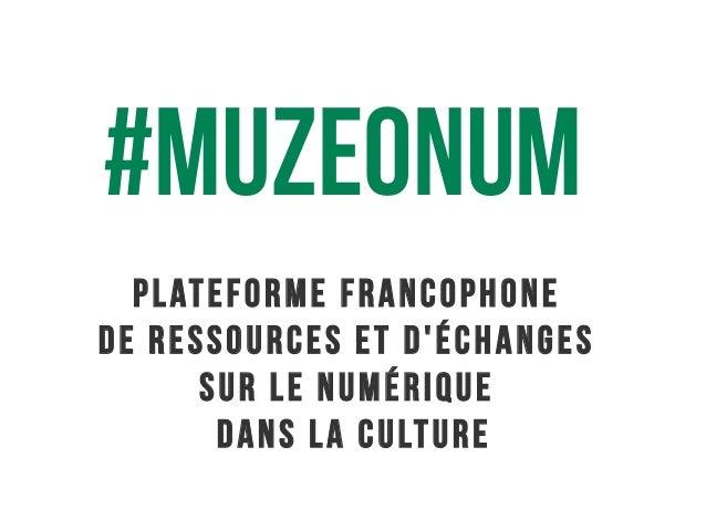 plateforme francophone de ressources et d'échanges sur le numérique dans la culture #MuzeONUM