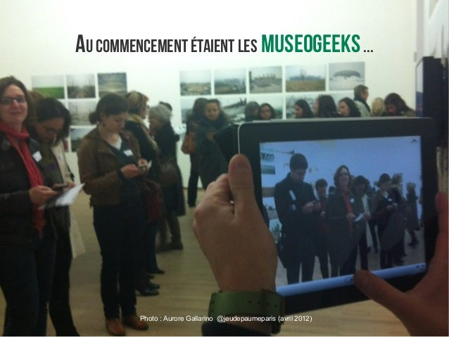 Photo: Aurore Gallarino @jeudepaumeparis (avril 2012) Au commencement étaient les museogeeks...