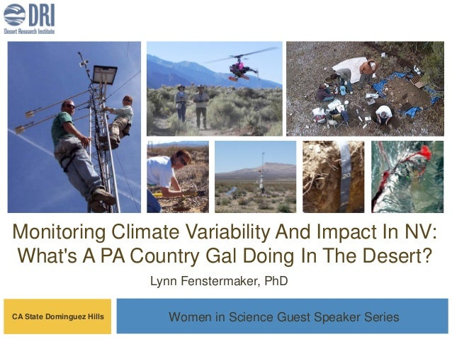 Monitoring Climate Variability And Impact In NV: What's A PA Country Gal Doing In The Desert? Lynn Fenstermaker, PhD CA St...