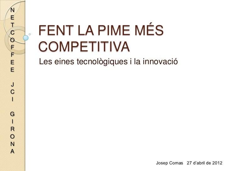 NETCO    FENT LA PIME MÉSFF    COMPETITIVAE   Les eines tecnològiques i la innovacióEJCIGIRONA                            ...