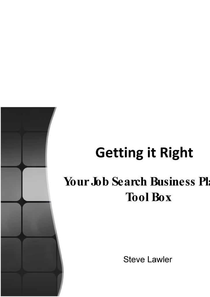 Getting it Right   Your Job Search Business Plan & Tool Box Steve Lawler
