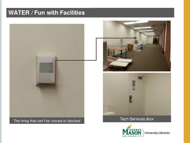 WATER / Fun with Facilities  West windows covered  The thing that can't be moved or blocked Tech Services door